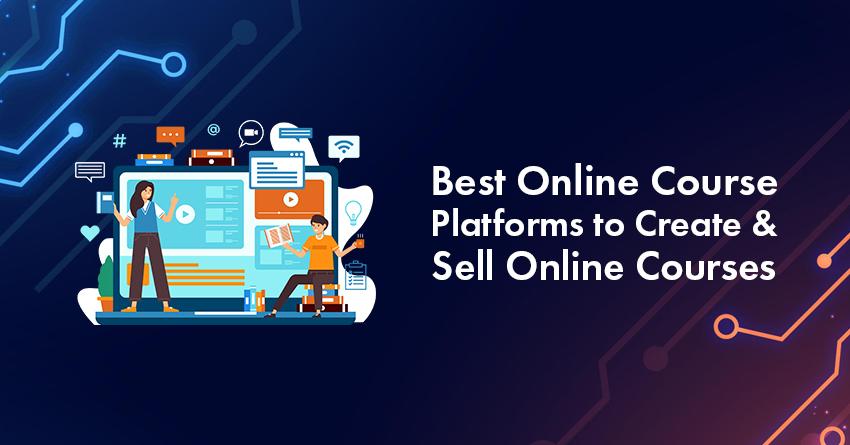 15 Best Online Course Platforms to Create & Sell Your Online Courses In 2021