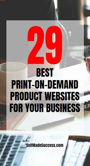 29 Best Print-On-Demand Product Websites for Your Business - Self Made Success