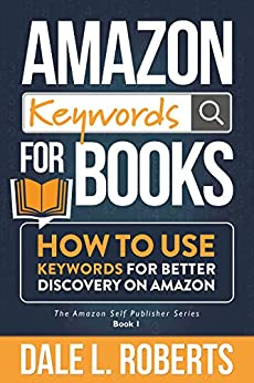 Amazon Keywords for Books: How to Use Keywords for Better Discovery on Amazon (The Amazon Self Publisher Book 1)