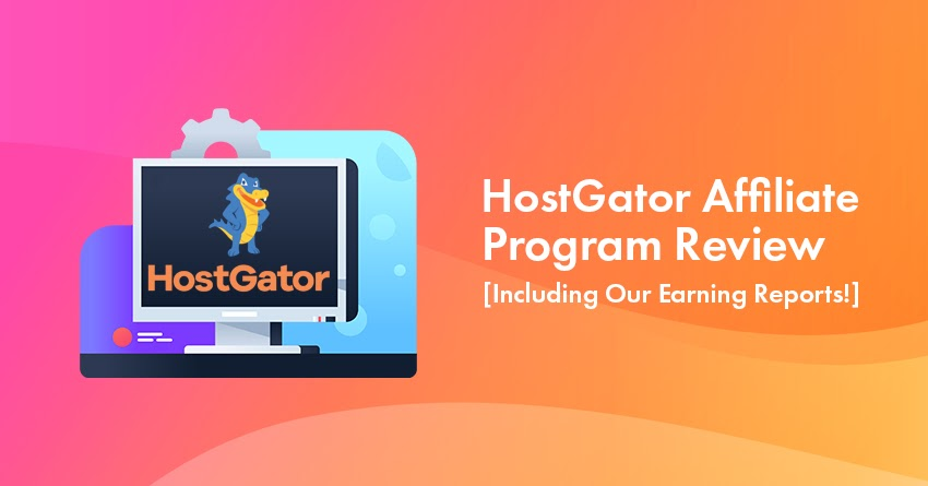HostGator Affiliate Review: How We Made $11,000+ [Including Earning Reports!]