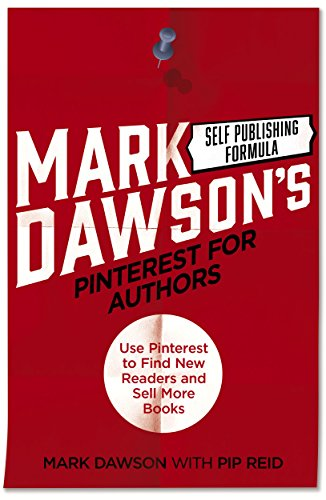 Pinterest for Authors: Use Pinterest to Find New Readers and Sell More Books