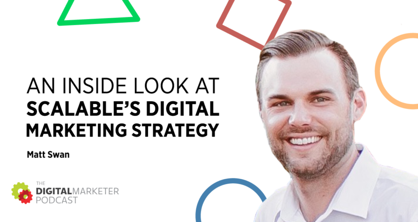 The DigitalMarketer Podcast   Episode 146: An Inside Look at Scalable's Digital Marketing Strategy with Matt Swan