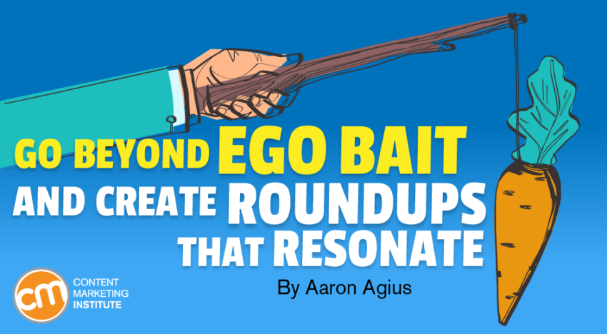 Go Beyond Ego Bait and Create Roundups That Resonate