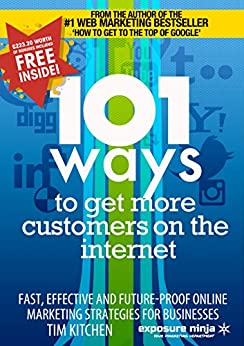 101 Ways To Get More Customers From The Internet (Digital Marketing by Exposure Ninja)