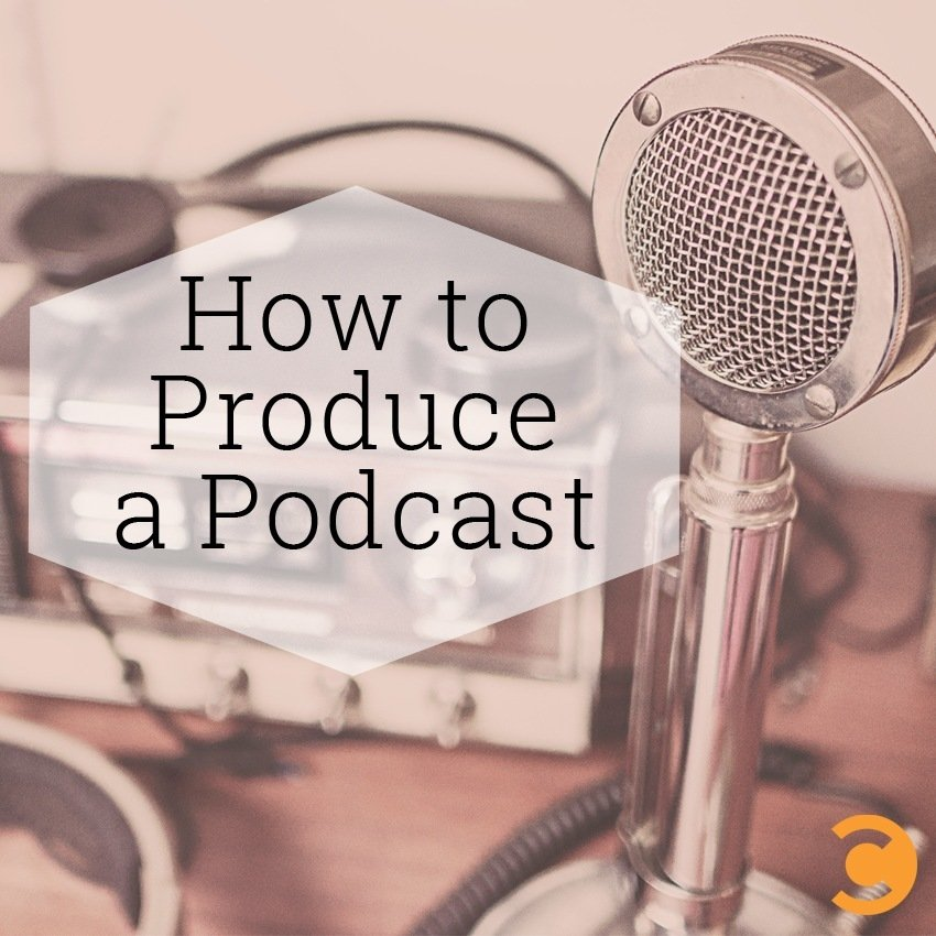 How to Produce a Podcast