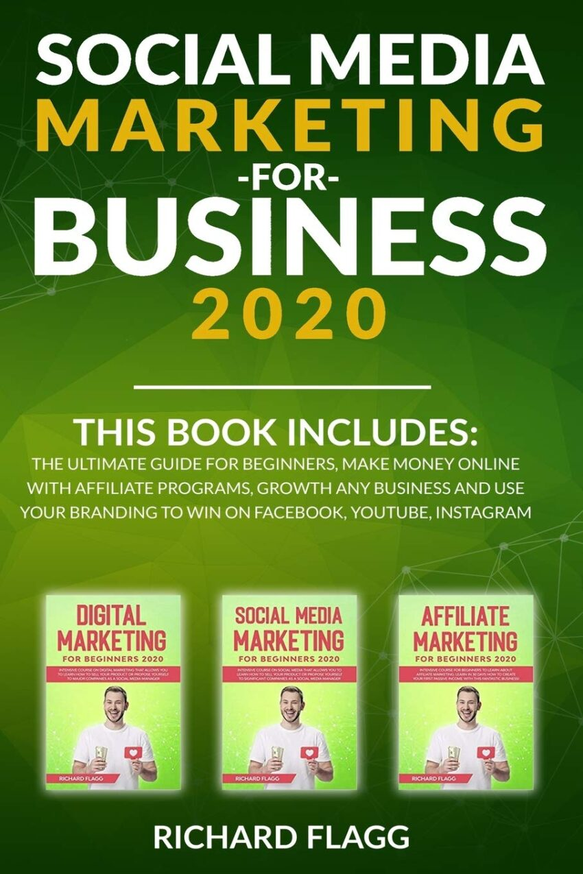 Social Media Marketing for Business 2020: This book includes: The Ultimate Guide for Beginners, Make Money Online with Affiliate Programs, Growth any ... to Win on Facebook, Youtube, Instagram