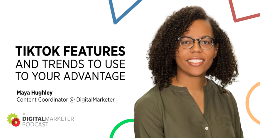 The DigitalMarketer Podcast | Episode 143: TikTok Features and Trends to Use to Your Advantage with DM's Maya Hughley