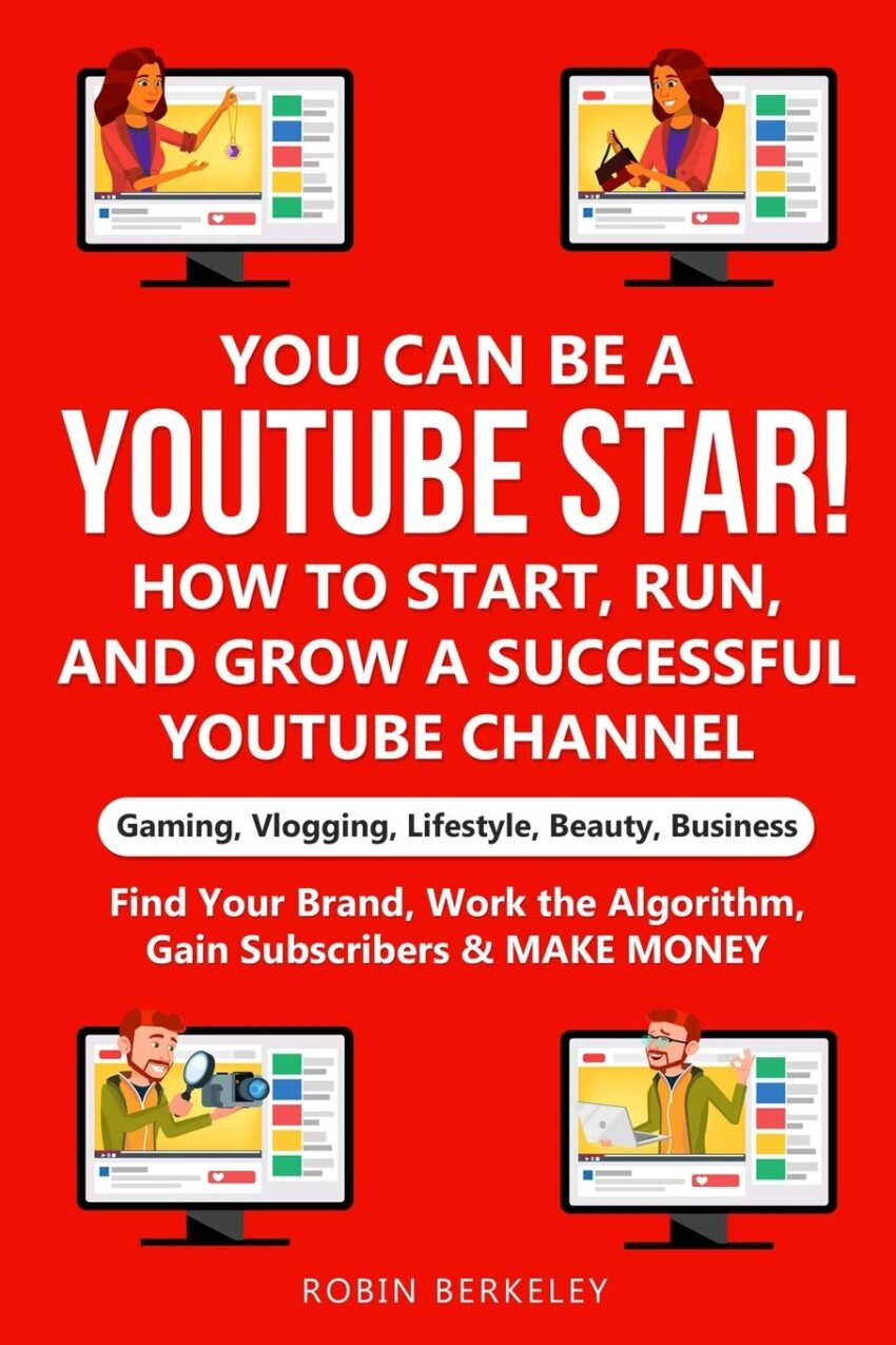 YOU can be a YouTube Star! How to Start, Run, and Grow a Successful YouTube Channel Gaming, Vlogging, Lifestyle, Beauty, Business: Find Your Brand, Work the Algorithm, Gain Subscribers & MAKE MONEY